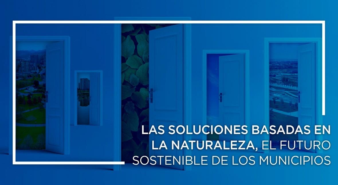 Soluciones Basadas Naturaleza, futuro sostenible municipios