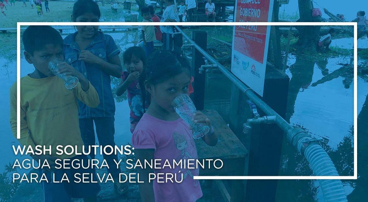 WASH Solutions: agua segura y saneamiento selva Perú
