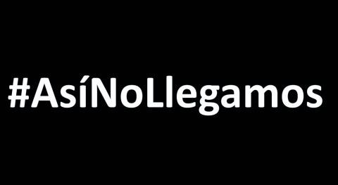 Únete decir que #AsíNoLlegamos