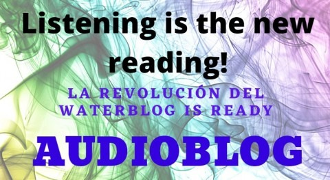 Listening is the new reading! WaterBlog es AudioBlog