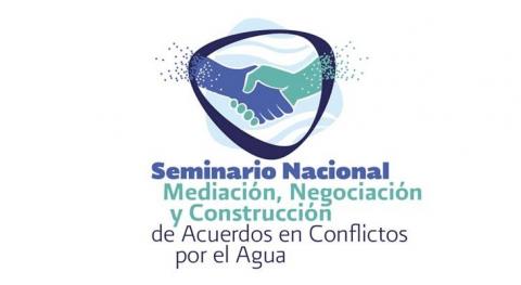 Seminario Nacional Mediación, Negociación y Construcción Acuerdos Conflictos Agua