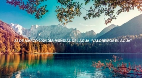 """22 Marzo 2021 Día Mundial Agua: """"Valoremos Agua"""""""