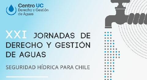 """XXI Jornadas Derecho y Gestión Aguas """"Seguridad Hídrica Chile"""""""