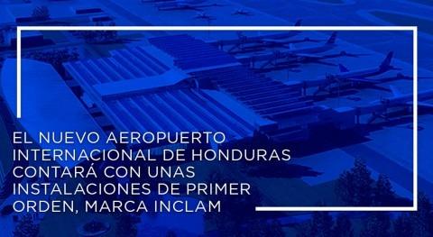 aeropuerto internacional Honduras contará instalaciones primer orden, marca INCLAM