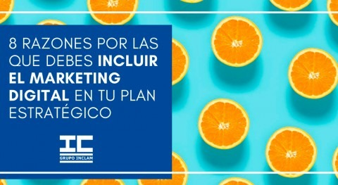 8 razones que debes incluir marketing digital tu plan estratégico