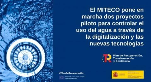 MITECO inicia dos proyectos piloto controlar uso agua través digitalización