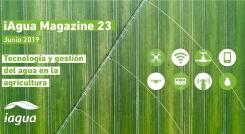 Reserva tu espacio en iAgua Magazine 23: Tecnología y gestión del agua en la agricultura