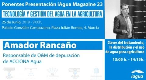 Amador Rancaño, ACCIONA Agua, será ponentes presentación iAgua Magazine 23