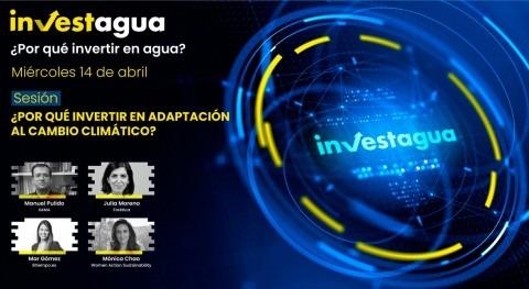 expertos defienden INVESTAGUA adaptación al cambio climático como inversión futuro