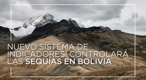 nuevo sistema indicadores controlará sequías Bolivia