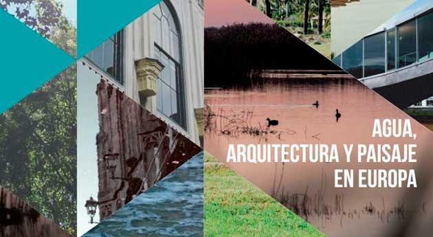 ¿Qué sucede al combinar Agua, Arquitectura y Paisaje Europa? Novedad editorial