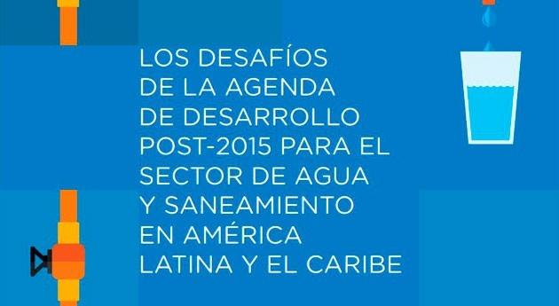 6 necesidades y 9 desafíos garantizar agua y saneamiento América Latina y Caribe