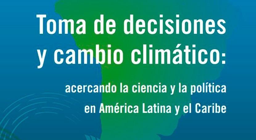 Toma decisiones y cambio climático, nueva publicación América Latina y Caribe